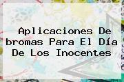 http://tecnoautos.com/wp-content/uploads/imagenes/tendencias/thumbs/aplicaciones-de-bromas-para-el-dia-de-los-inocentes.jpg Bromas Para El Dia De Los Inocentes. Aplicaciones de bromas para el día de los inocentes, Enlaces, Imágenes, Videos y Tweets - http://tecnoautos.com/actualidad/bromas-para-el-dia-de-los-inocentes-aplicaciones-de-bromas-para-el-dia-de-los-inocentes/