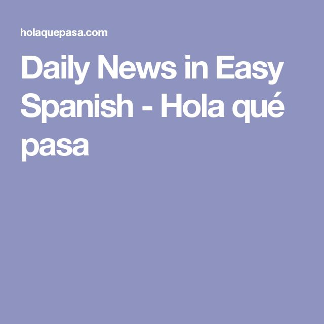 Daily News in Easy Spanish - Hola qué pasa