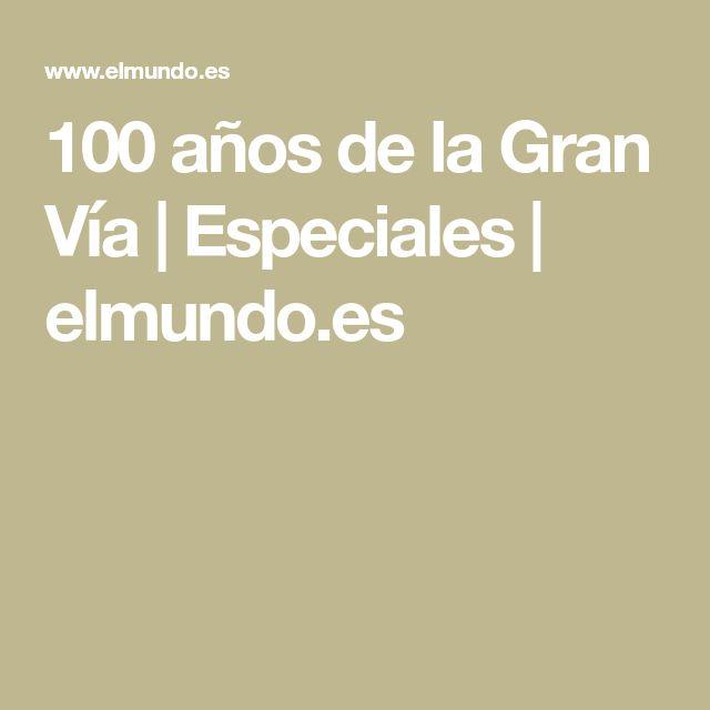 100 años de la Gran Vía | Especiales | elmundo.es