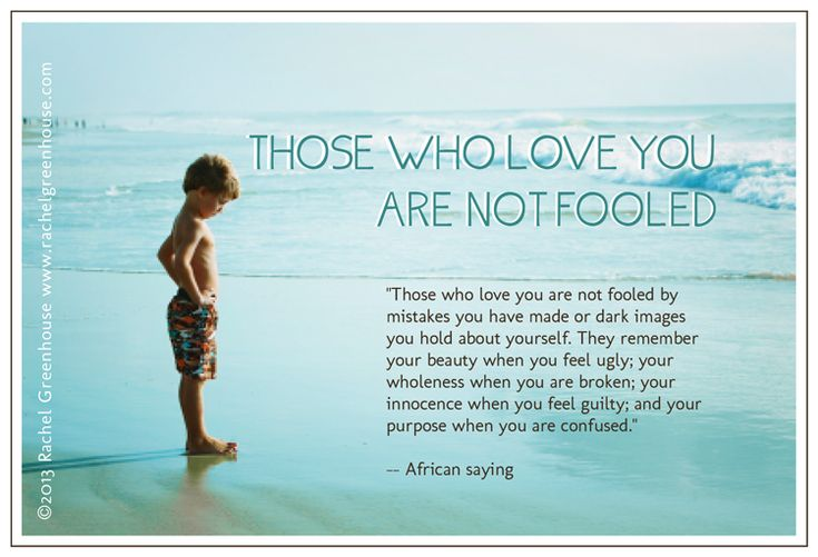 Those who love you are not fooled - African saying