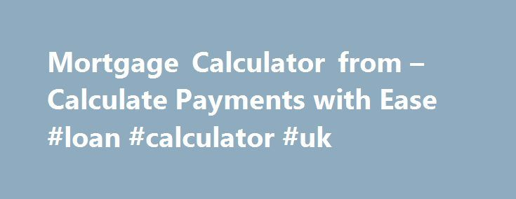 Mortgage Calculator from – Calculate Payments with Ease #loan #calculator #uk http://loan-credit.nef2.com/mortgage-calculator-from-calculate-payments-with-ease-loan-calculator-uk/  #home loan calculators # Mortgage Calculator APR and Payment examples shown do not include amounts for taxes and insurance premiums. The monthly payment obligation will be greater if taxes and insurance are included. If you believe that you have received an inaccurate quote or are otherwise not satisfied with the…