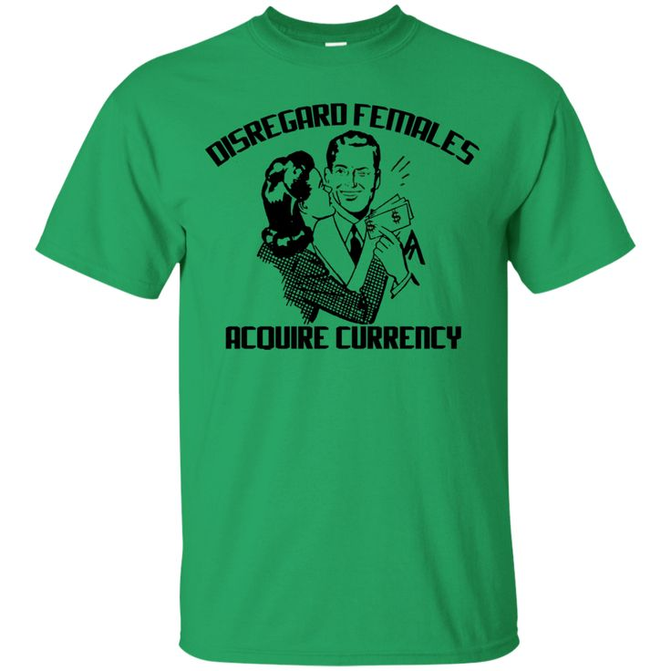 Disregard Females, Acquire Currency T Shirt