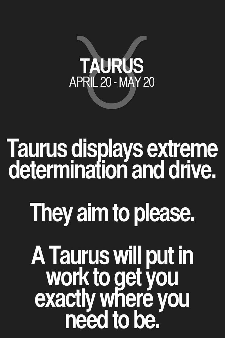 Taurus displays extreme determination and drive. They aim to please. A Taurus will put in work toget you exactly where you need to be. Taurus | Taurus Quotes | Taurus Zodiac Signs