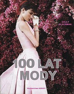 100 lat mody Cena: 81,99 zł 89,00 zł  Autor:Blackman Cally Wydawca:Wydawnictwo Arkady Okładka:twarda Data premiery:2013-06-05