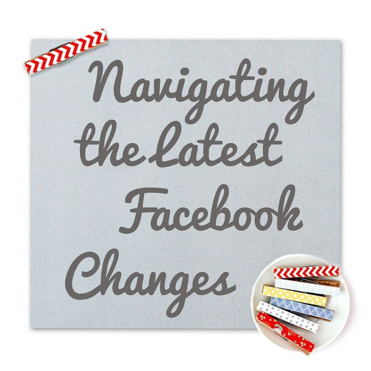 Navigating the Latest Facebook Changes