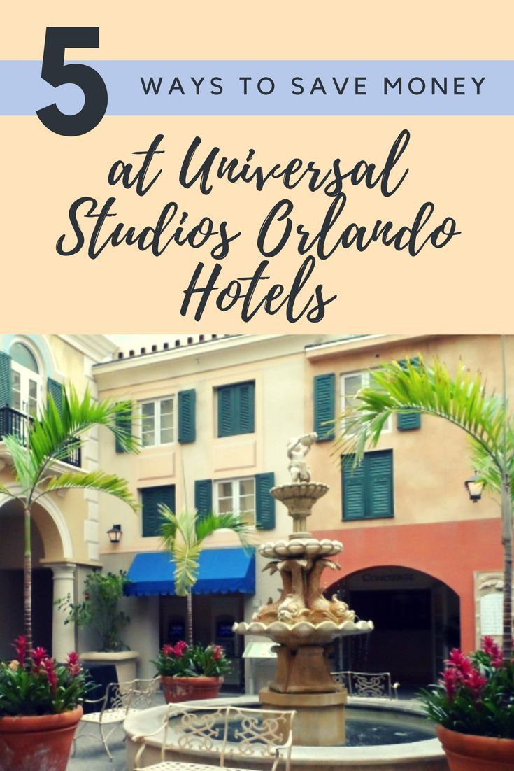 5 Ways To Save Money At Universal Studios Orlando Hotels