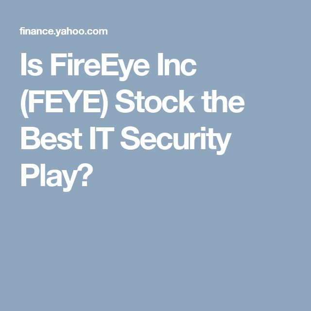 Is FireEye Inc (FEYE) Stock the Best IT Security Play?