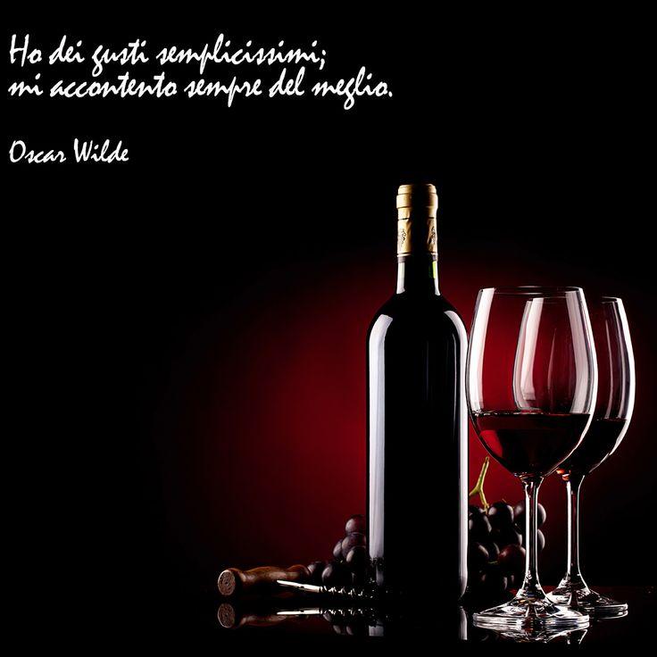 """""""Ho dei gusti semplicissimi, mi accontento sempre del meglio"""" (O. Wilde) #quotes #aforismi #aforismicibo #citazioni #frasi"""