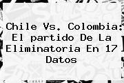 http://tecnoautos.com/wp-content/uploads/imagenes/tendencias/thumbs/chile-vs-colombia-el-partido-de-la-eliminatoria-en-17-datos.jpg Partido Colombia Chile. Chile vs. Colombia: el partido de la Eliminatoria en 17 datos, Enlaces, Imágenes, Videos y Tweets - http://tecnoautos.com/actualidad/partido-colombia-chile-chile-vs-colombia-el-partido-de-la-eliminatoria-en-17-datos/