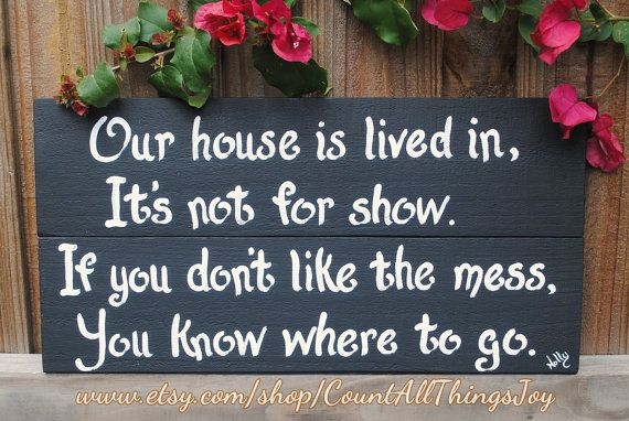 """Custom """"Our house is lived in, it's not for show. If you don't like the mess, you know where to go"""", handpainted decorative sign"""