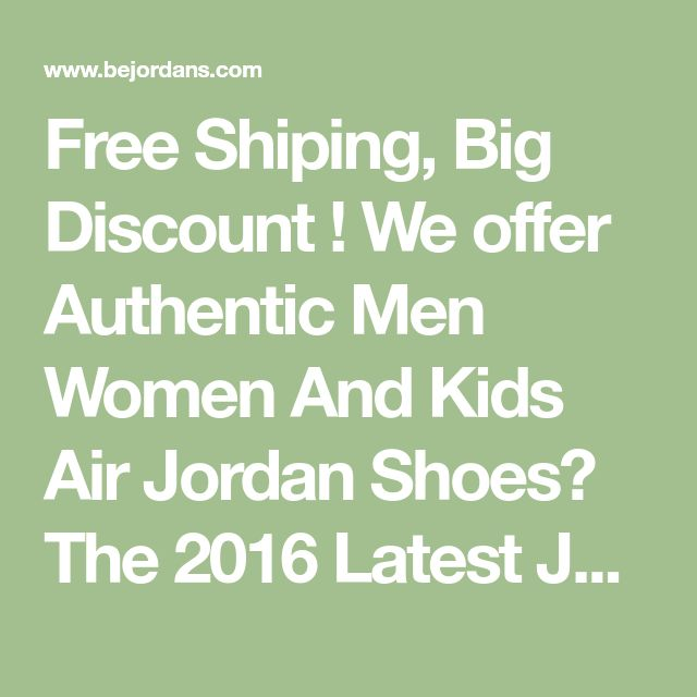 Free Shiping, Big Discount ! We offer Authentic Men Women And Kids Air Jordan Shoes, The 2016 Latest Jordan Retro Shoes and other Nike Shoes!