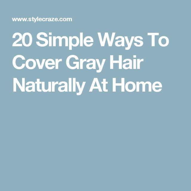 20 Simple Ways To Cover Gray Hair Naturally At Home