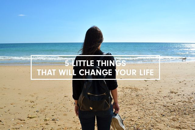 5 Little Things That Will Change Your Life