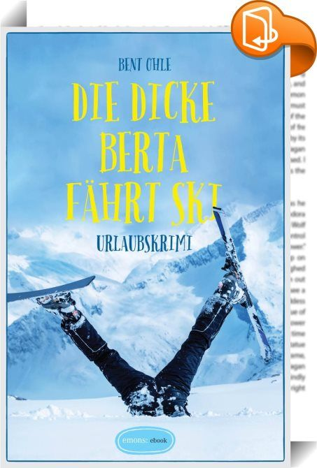 Die dicke Berta fährt Ski    :  Ein Krimi für Herz, Kopf und Lachmuskeln.  Albertas Ehemann Philip lädt die Patchwork-Familie in den Skiurlaub nach Oberstdorf ein. Bei den Kindern ihres Mannes lösen die Pläne nicht gerade Begeisterungsstürme aus. Obendrein stellt Berta fest, dass sie schwanger ist! Doch Ärger und Freude über Urlaub und Nachwuchs werden schnell von einem Schock abgelöst: Alberta entdeckt einen Toten in der Liftgondel – mit einem Scharfschützengewehr erschossen. Das komm...