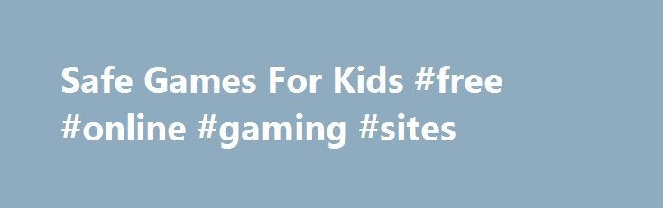 Safe Games For Kids #free #online #gaming #sites http://game.remmont.com/safe-games-for-kids-free-online-gaming-sites/  The Idea Seekers want you to Play Smart, Stay Safe and Have Fun while you're on the Internet. And you can do just that if you follow our tips. Read them and be sure to talk to your parents about them, too.Click Play for Fun to see just how much you know. 1. Always have…