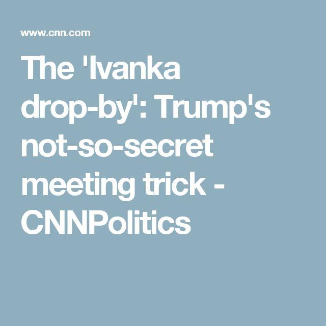 The 'Ivanka drop-by': Trump's not-so-secret meeting trick - CNNPolitics