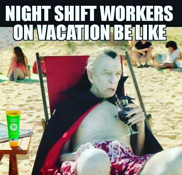 Good Morning Night Owls And Good Evening Daywalkers Vacation Is On My Mind I Need To Go On One Soon Are Any Of Nurse Memes Humor Nurse Humor Work Humor