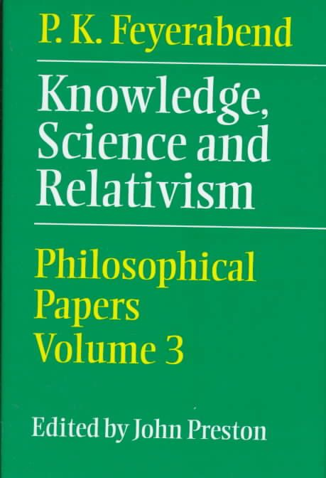 Paul K. Feyerabend: Knowledge, Science and Relativism : Philosophical Papers