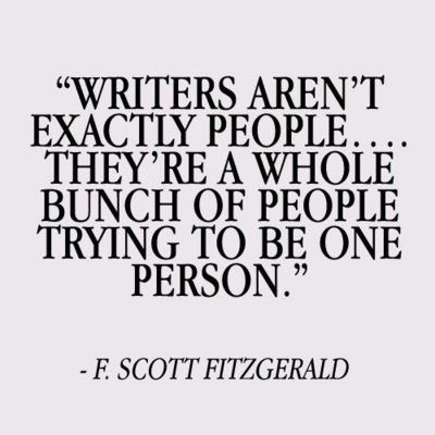 Writers aren't exactly people...they're a whole bunch of people trying to be one person.