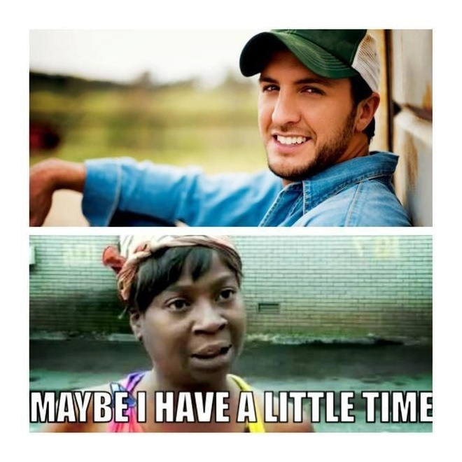 Luke Bryan maybe I have a little time for that   Things ...