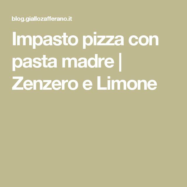Impasto pizza con pasta madre   Zenzero e Limone