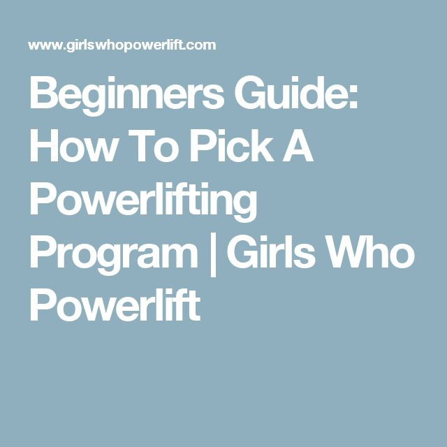 Beginners Guide: How To Pick A Powerlifting Program | Girls Who Powerlift