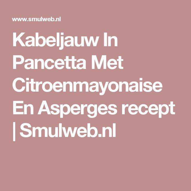 Kabeljauw In Pancetta Met Citroenmayonaise En Asperges recept | Smulweb.nl