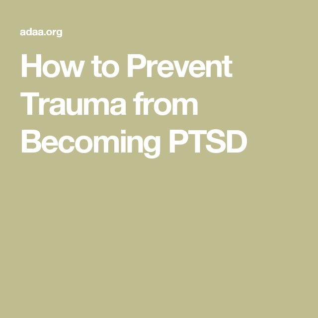 How to Prevent Trauma from Becoming PTSD