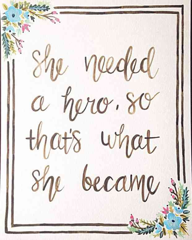 """""""She needed a hero, so that's what she became."""""""