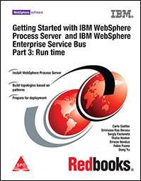 Getting Started with IBM WebSphere Process Server and IBM WebSphere Enterprise Service Bus Part 3: Run time