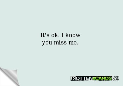 Its Ok I Know You Miss Me Quotes Pinterest Sayings Its Ok