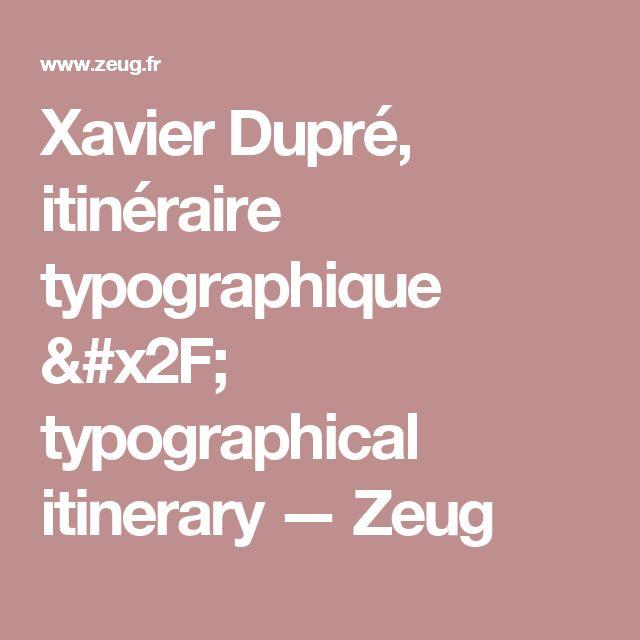 Xavier Dupré, itinéraire typographique / typographical itinerary — Zeug