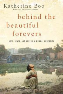 a critique of behind the beautiful forevers life death and hope in a mumbai undercity by katherine b Katherine boo chronicles the intimate realities of poverty in an  behind the  beautiful forevers: life, death, and hope in a mumbai undercity.