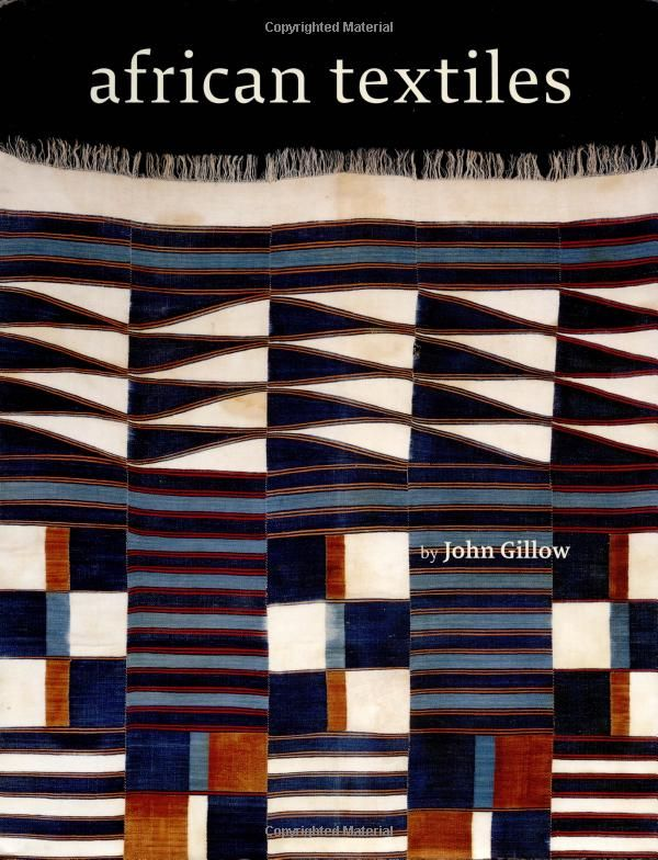 African Textiles: Color and Creativity Across a Continent: John Gillow