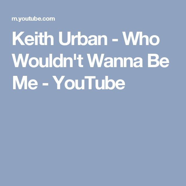 Keith Urban - Who Wouldn't Wanna Be Me - YouTube