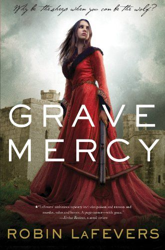 Grave Mercy: His Fair Assassin, Book I (His Fair Assassin Trilogy) by Robin LaFevers