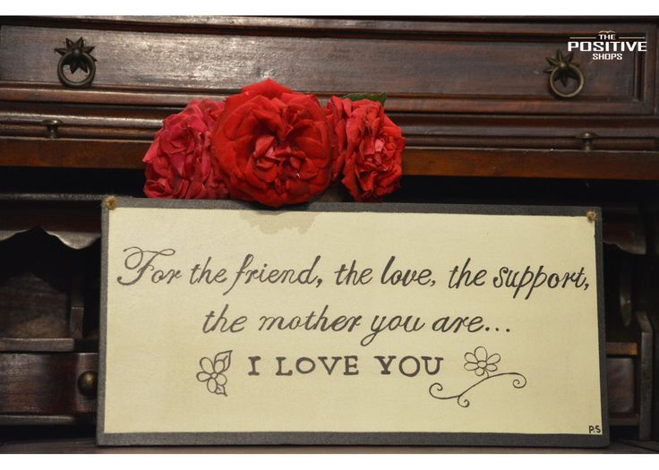 For the friend, the love, the support, the mother you are. I love you