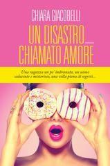 Un disastro chiamato amore - Chiara Giacobelli