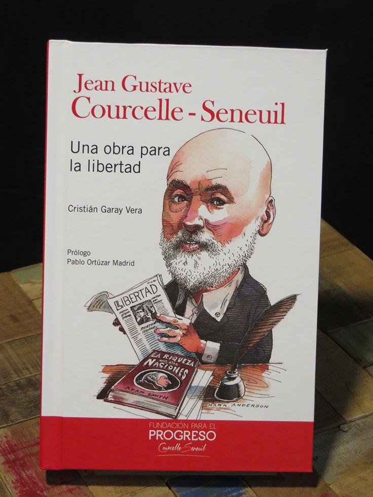 Garay, Cristián 2013 (2013) Jean Gustave Courcelle - Seneuil, Una obra para la libertad. 141 páginas.