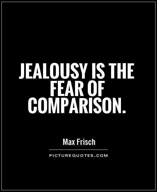 Jealousy Quotes Jealousy Is The Fear Of Comparison Picture Quotes Simple Comparison Quotes