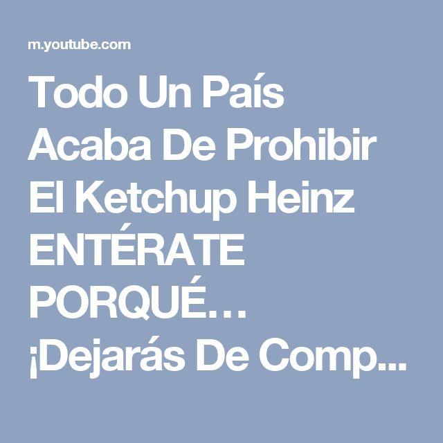 Todo Un País Acaba De Prohibir El Ketchup Heinz ENTÉRATE PORQUÉ… ¡Dejarás De Comprarlo! - YouTube