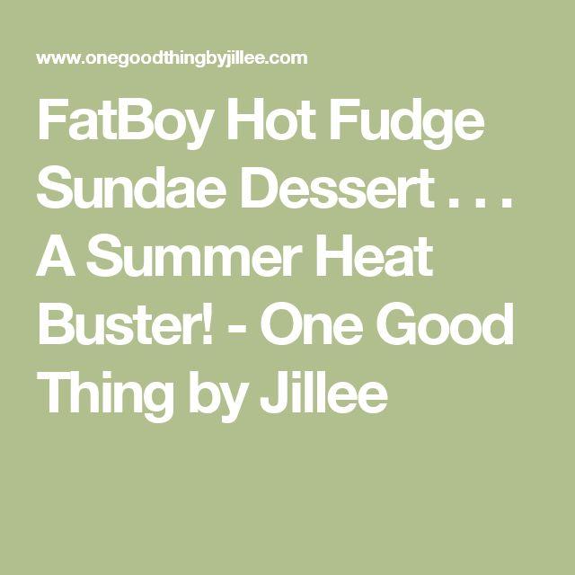 FatBoy Hot Fudge Sundae Dessert . . . A Summer Heat Buster! - One Good Thing by Jillee