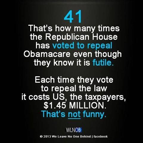 GREEDY CORRUPT REPUBLICANS NOT BEING CONSERVATIVE! WASTING MILLIONS WHEN THEY KNOW ACA(OBAMA CARE) IS WORKING!!