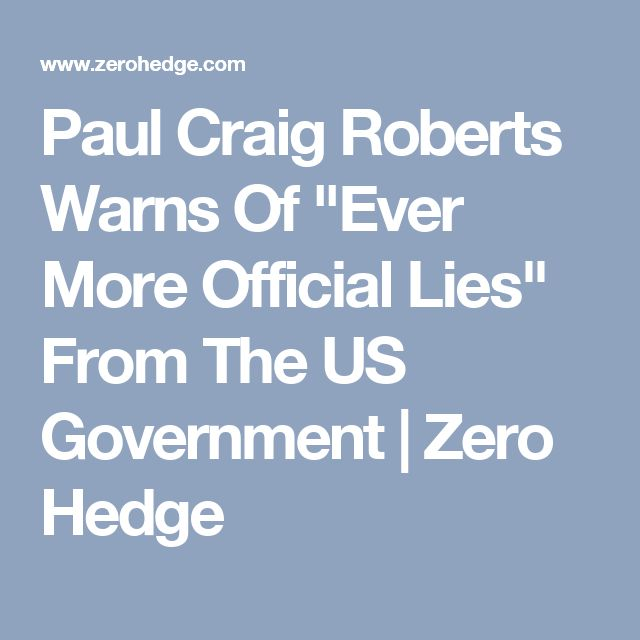 "Paul Craig Roberts Warns Of ""Ever More Official Lies"" From The US Government 