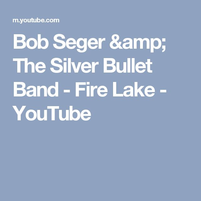Bob Seger & The Silver Bullet Band - Fire Lake - YouTube