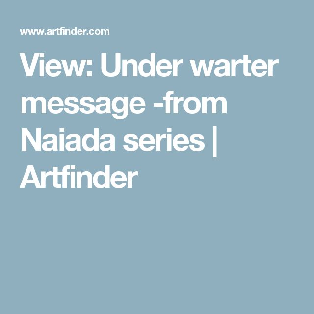 View: Under warter message -from Naiada series | Artfinder