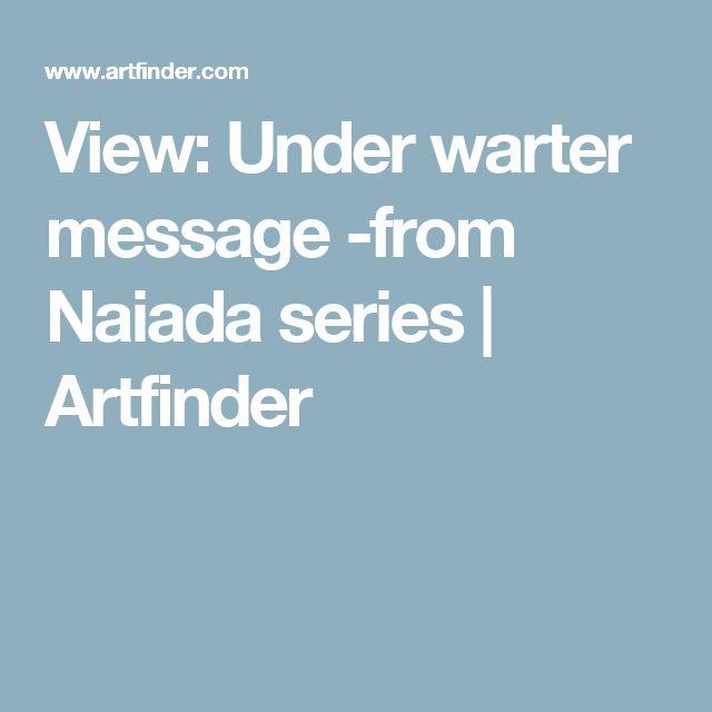 View: Under warter message -from Naiada series | Artfinder