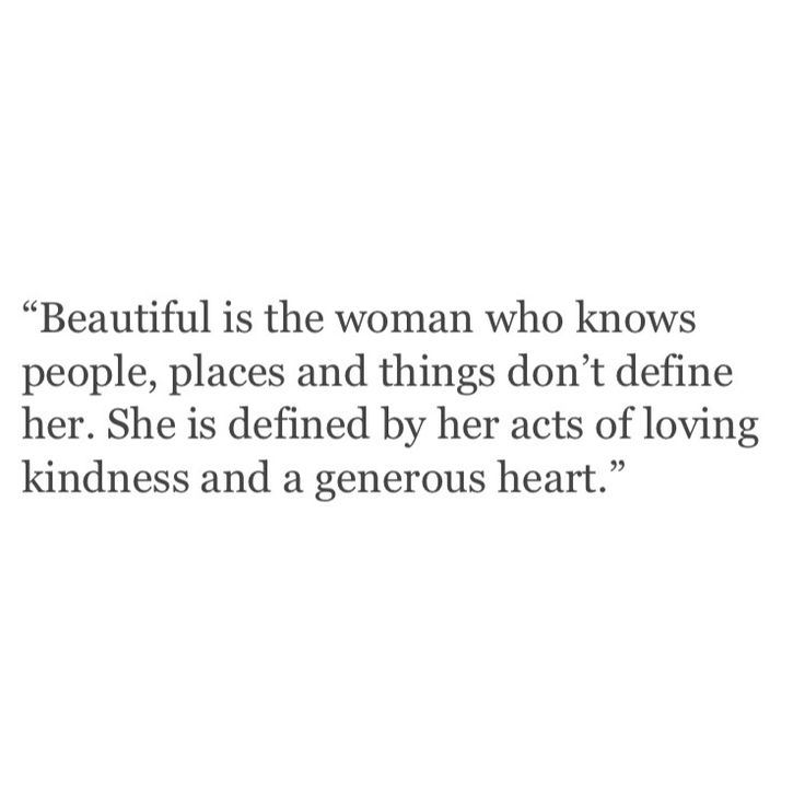 beautiful is the woman who is defined by her acts of loving kindness and a generous heart