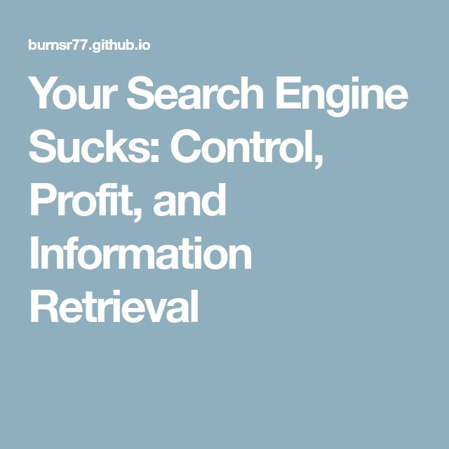 Your Search Engine Sucks: Control, Profit, and Information Retrieval