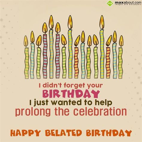 Belated Birthday Greetings SMS: I didn't forget your